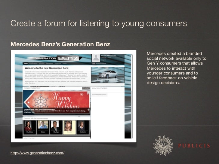 Create a forum for listening to young consumers  Mercedes Benz's Generation Benz                                     Merce...
