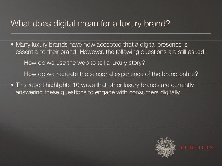 What does digital mean for a luxury brand?  • Many luxury brands have now accepted that a digital presence is   essential ...