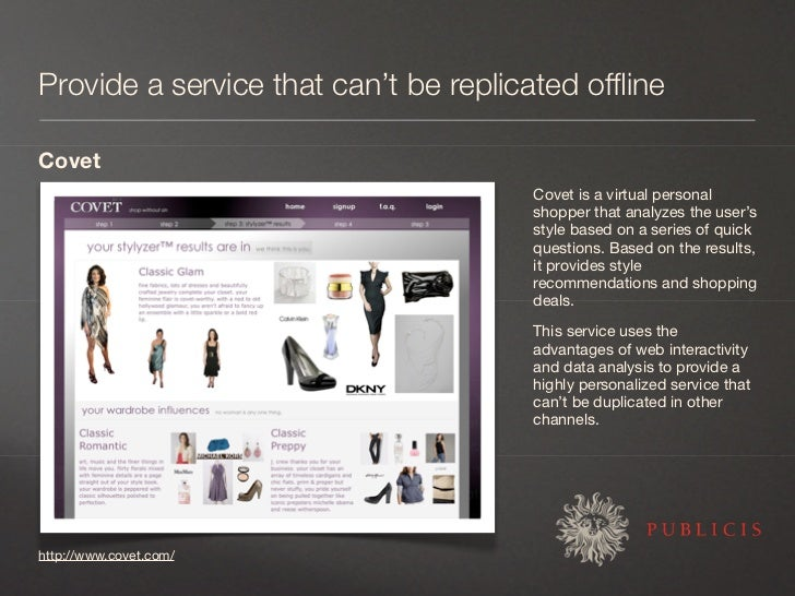 Provide a service that can't be replicated offline  Covet                                       Covet is a virtual personal...