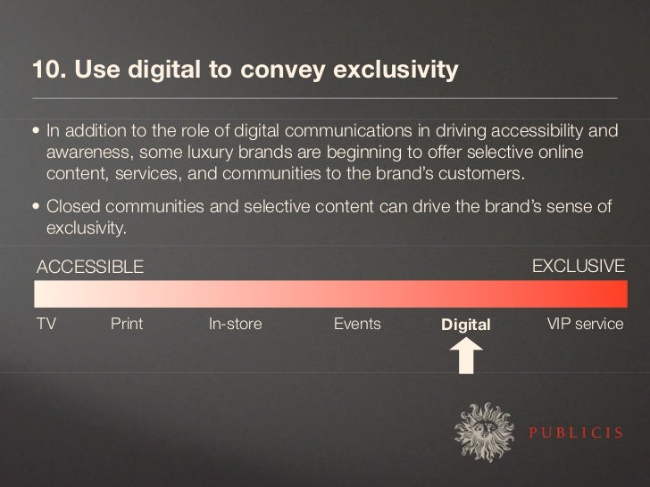 10. Use digital to convey exclusivity  • In addition to the role of digital communications in driving accessibility and   ...