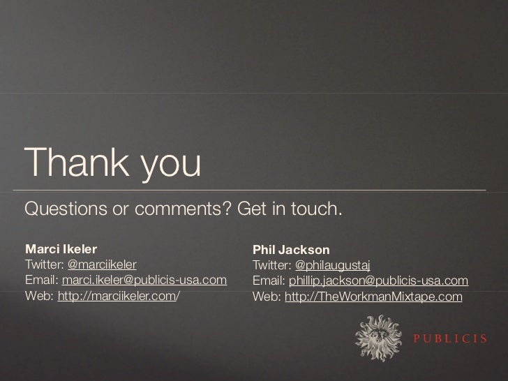 Thank you Questions or comments? Get in touch.  Marci Ikeler                           Phil Jackson Twitter: @marciikeler ...