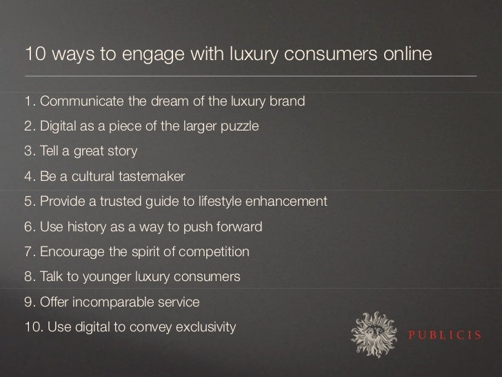 10 ways to engage with luxury consumers online  1. Communicate the dream of the luxury brand 2. Digital as a piece of the ...
