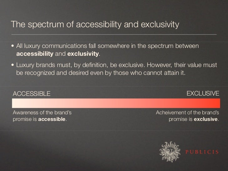 The spectrum of accessibility and exclusivity  • All luxury communications fall somewhere in the spectrum between   access...