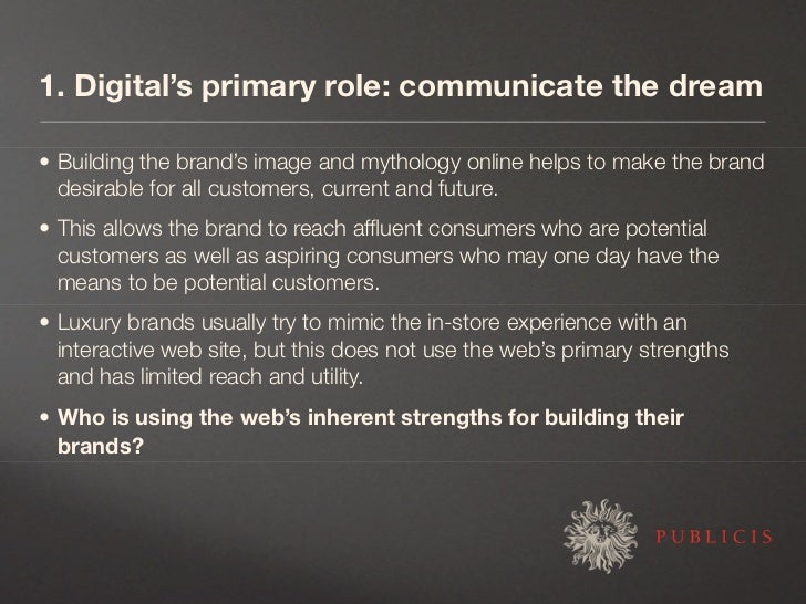 1. Digital's primary role: communicate the dream  • Building the brand's image and mythology online helps to make the bran...