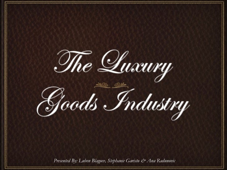hard luxury goods market Globally, the demand of hard luxury goods are showing robust annual growth of 10% to 12%north america and europe is the highest contributor in the market share of hard luxury goods market.