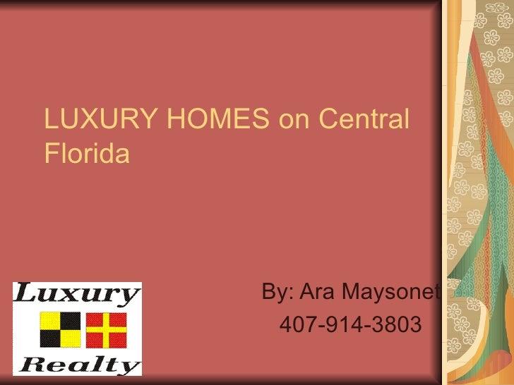 LUXURY HOMES on Central Florida By: Ara Maysonet 407-914-3803