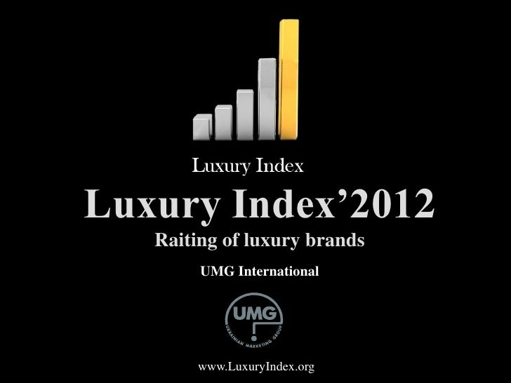 Luxury Index'2012   Raiting of luxury brands        UMG International       www.LuxuryIndex.org