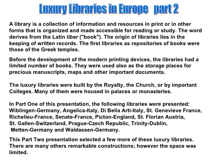 Luxury Libraries in Europe  part 2 A library is a collection of information and resources in print or in other forms that ...