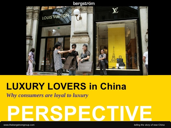 PERSPECTIVE LUXURY LOVERS in China Why consumers are loyal to luxury . . . . . . . . . . . .