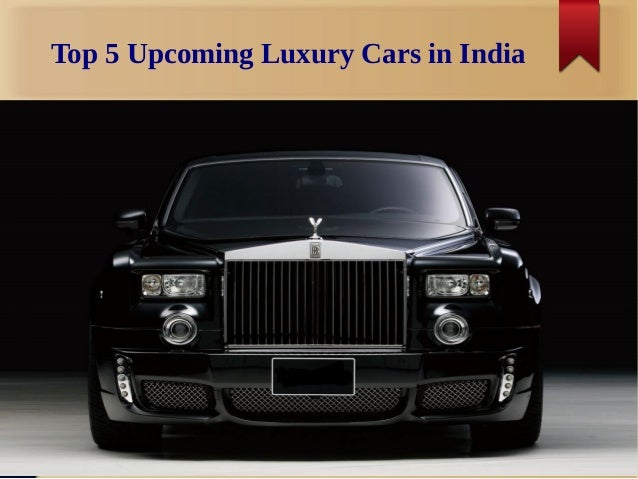 Upcoming Cars In India 2016: Best Upcoming Luxury Cars In India 2016-17