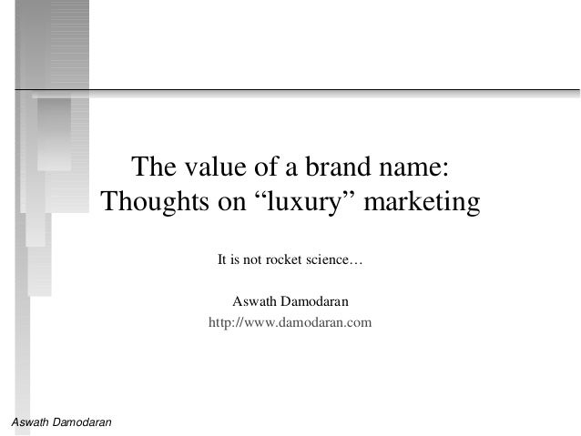 "Aswath Damodaran The value of a brand name: Thoughts on ""luxury"" marketing It is not rocket science… Aswath Damodaran http..."