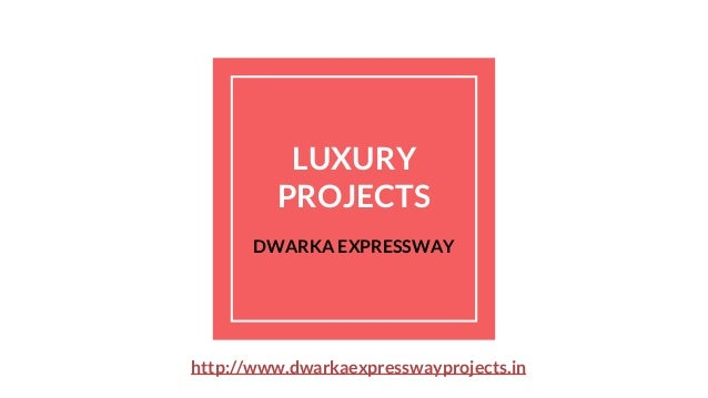 LUXURY PROJECTS DWARKA EXPRESSWAY http://www.dwarkaexpresswayprojects.in