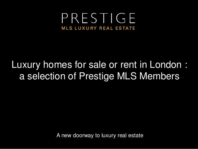 A new doorway to luxury real estate Luxury homes for sale or rent in London : a selection of Prestige MLS Members