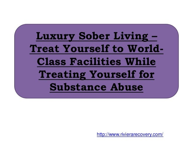 Luxury Sober Living – Treat Yourself to World- Class Facilities While Treating Yourself for Substance Abuse http://www.riv...