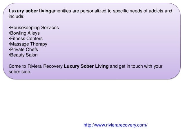 Luxury sober livingamenities are personalized to specific needs of addicts and include: •Housekeeping Services •Bowling Al...