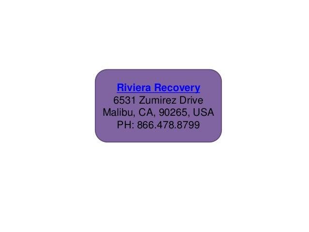 Riviera Recovery 6531 Zumirez Drive Malibu, CA, 90265, USA PH: 866.478.8799