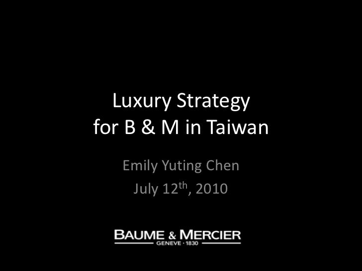 Luxury Strategy for B & M in Taiwan<br />Emily Yuting Chen<br />July 12th, 2010<br />