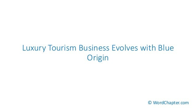 Luxury Tourism Business Evolves with Blue Origin © WordChapter.com