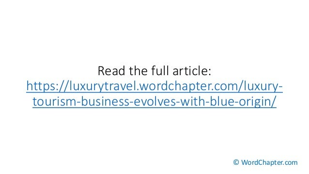 Read the full article: https://luxurytravel.wordchapter.com/luxury- tourism-business-evolves-with-blue-origin/ © WordChapt...