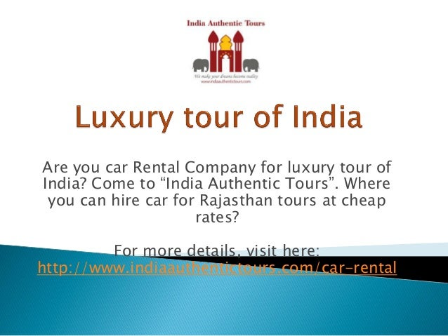 """Are you car Rental Company for luxury tour of India? Come to """"India Authentic Tours"""". Where you can hire car for Rajasthan..."""