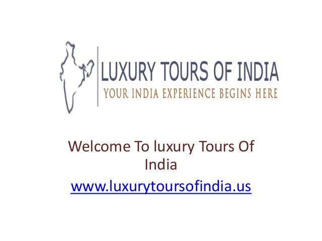Welcome To luxury Tours Of India www.luxurytoursofindia.us