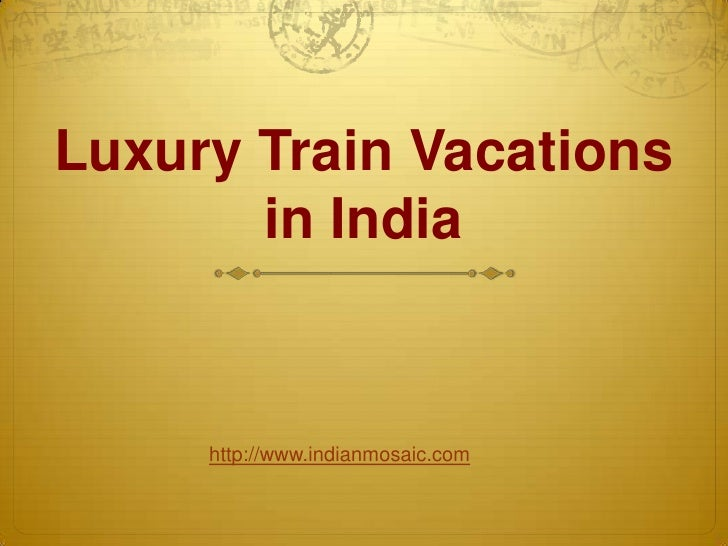 Luxury Train Vacations  in India<br />http://www.indianmosaic.com<br />