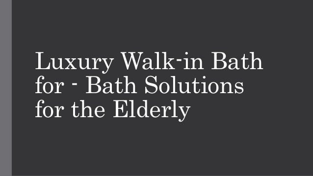 Luxury Walk in Baths - Bath Solutions for the Elderly