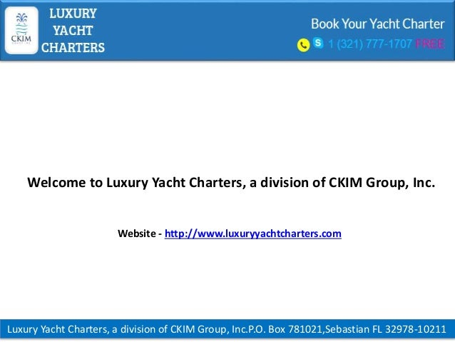 Luxury Yacht Charters, a division of CKIM Group, Inc.P.O. Box 781021,Sebastian FL 32978-10211 Welcome to Luxury Yacht Char...