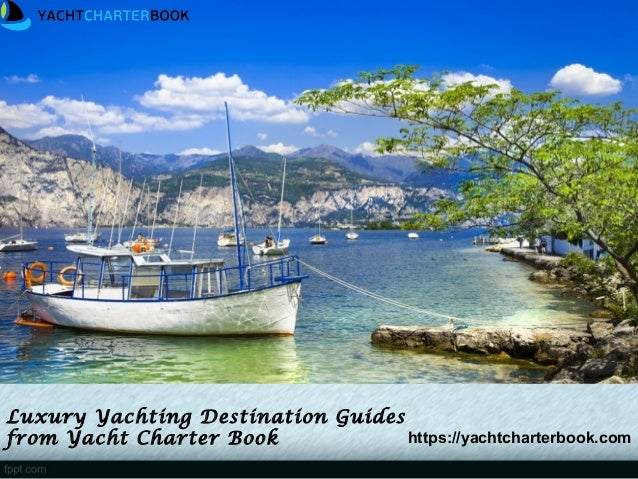 Luxury Yachting Destination Guides from Yacht Charter Book https://yachtcharterbook.com