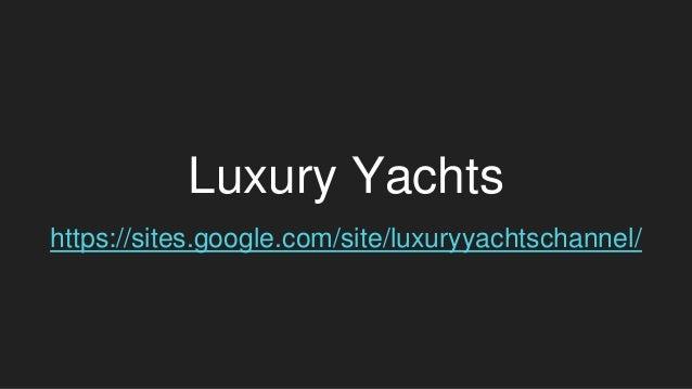 Luxury Yachts https://sites.google.com/site/luxuryyachtschannel/
