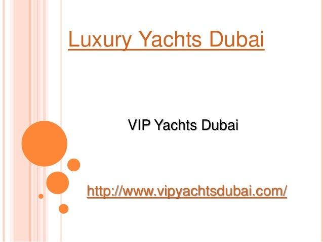 Luxury Yachts Dubai VIP Yachts Dubai http://www.vipyachtsdubai.com/