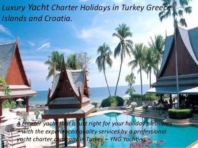 Luxury Yacht Charter Holidays in Turkey Greece Islands and Croatia. A charter yacht that is just right for your holiday pl...