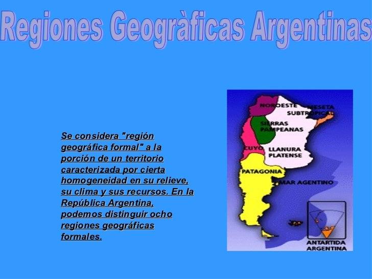 """Regiones Geogràficas Argentinas Se considera """"región geográfica formal"""" a la porción de un territorio caracteriz..."""