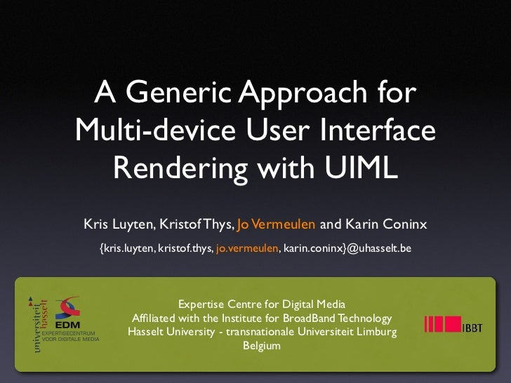 A Generic Approach for Multi-device User Interface   Rendering with UIML Kris Luyten, Kristof Thys, Jo Vermeulen and Karin...