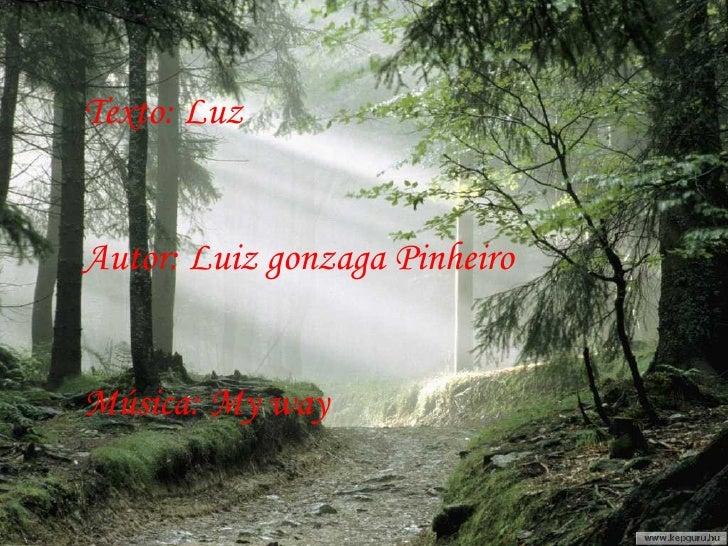 Texto: Luz  Autor: Luiz gonzaga Pinheiro Música: My way