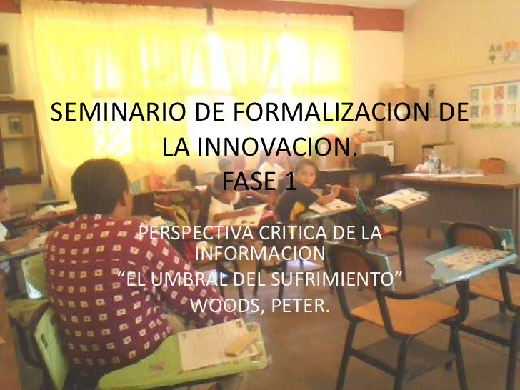 SEMINARIO DE FORMALIZACION DE       LA INNOVACION.            FASE 1      PERSPECTIVA CRITICA DE LA           INFORMACION ...