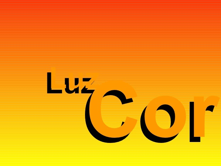 Luz  Cor Luz  Cor