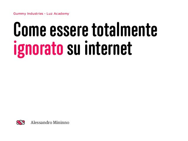 Gummy Industries - Luz Academy Come essere totalmente ignorato su internet Alessandro Mininno