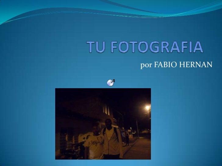 TU FOTOGRAFIA<br />por FABIO HERNAN<br />
