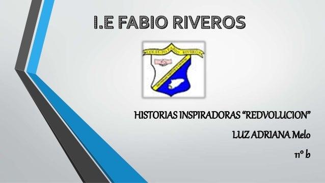 """HISTORIAS INSPIRADORAS """"REDVOLUCION"""" LUZ ADRIANA Melo 11° b"""