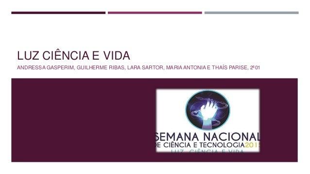 LUZ CIÊNCIA E VIDA ANDRESSA GASPERIM, GUILHERME RIBAS, LARA SARTOR, MARIA ANTONIA E THAÍS PARISE, 2ª01