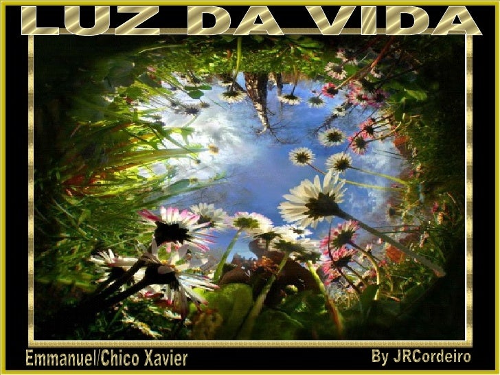 LUZ DA VIDA By JRCordeiro Emmanuel/Chico Xavier