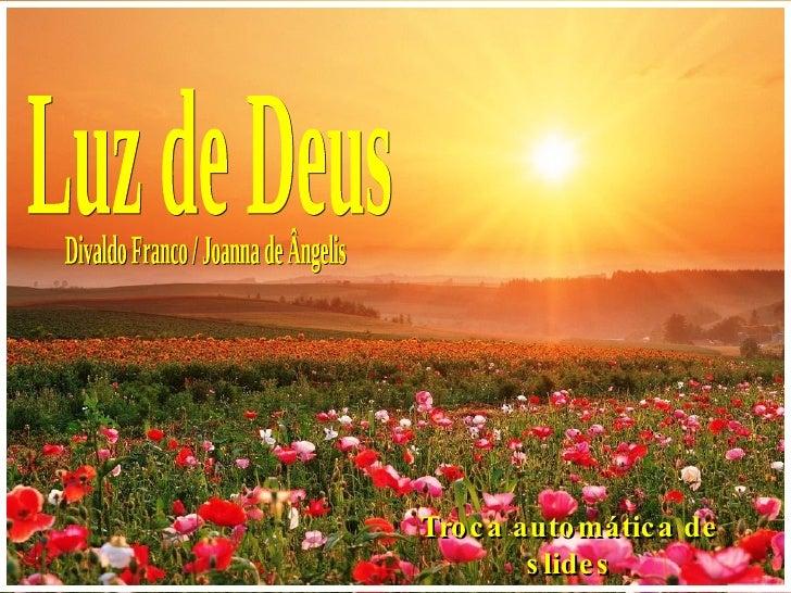 Luz de Deus Divaldo Franco / Joanna de Ângelis Troca automática de slides
