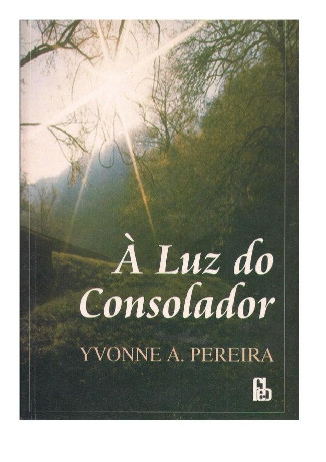 à Luz do consolador - Yvonne Pereira