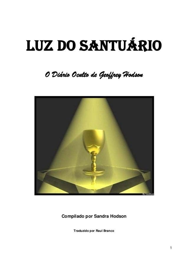 1 LUZ DO SANTUÁRIO O Diário Oculto de Geoffrey Hodson Compilado por Sandra Hodson Traduzido por Raul Branco