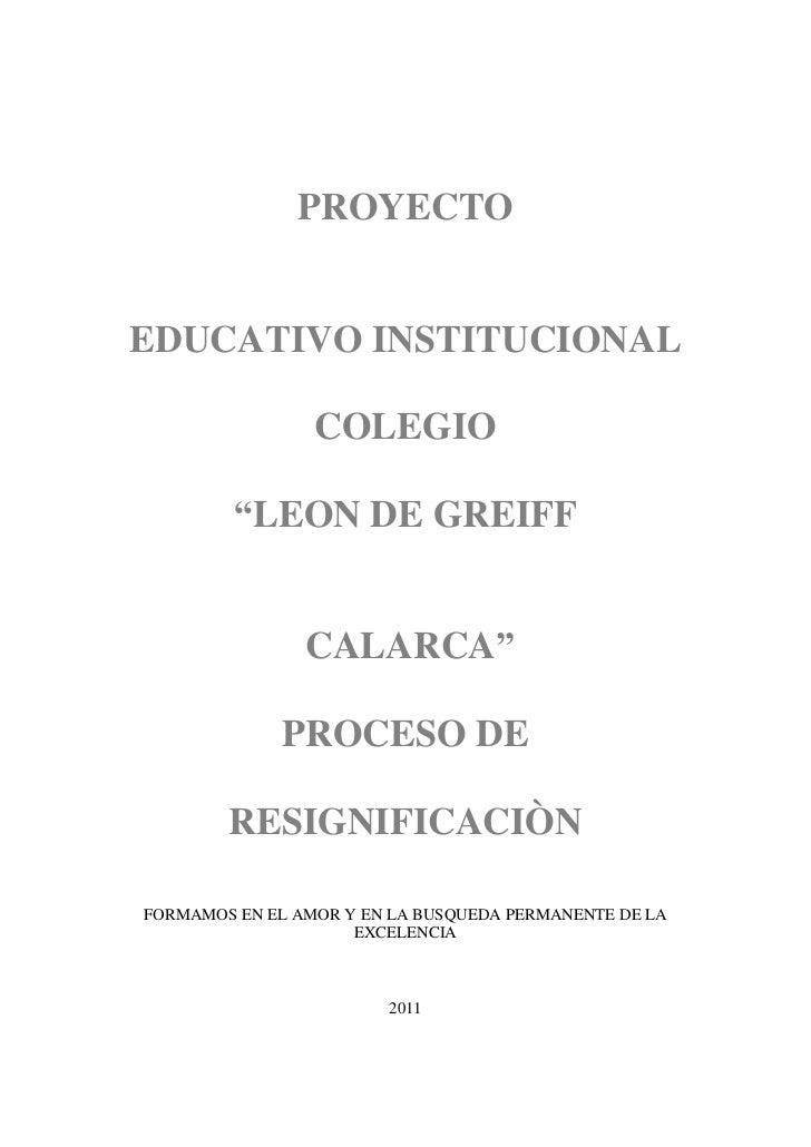 "PROYECTOEDUCATIVO INSTITUCIONAL                 COLEGIO         ""LEON DE GREIFF                CALARCA""             PROCES..."