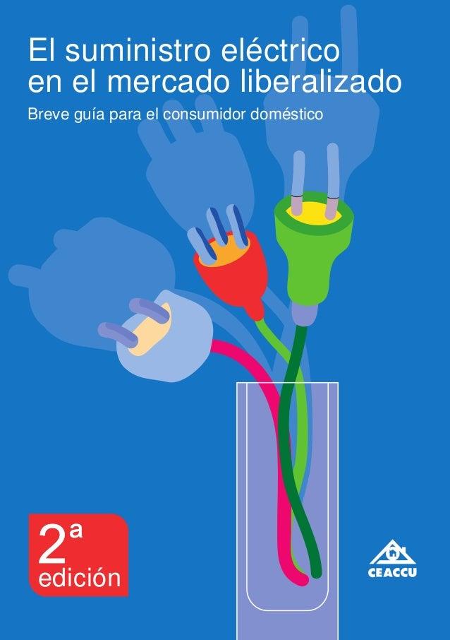 El suministro eléctricoen el mercado liberalizadoBreve guía para el consumidor doméstico edición