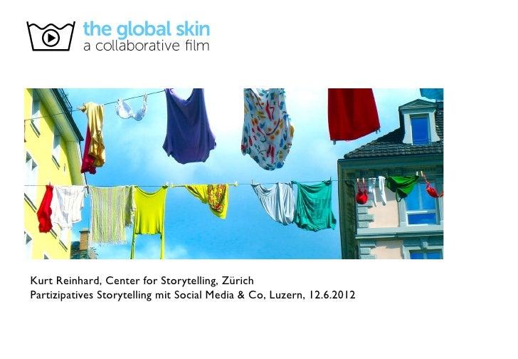 Kurt Reinhard, Center for Storytelling, ZürichPartizipatives Storytelling mit Social Media & Co, Luzern, 12.6.2012