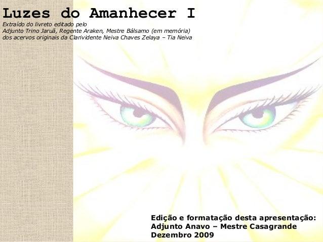 Luzes do Amanhecer I Extraído do livreto editado pelo Adjunto Trino Jaruã, Regente Araken, Mestre Bálsamo (em memória) dos...