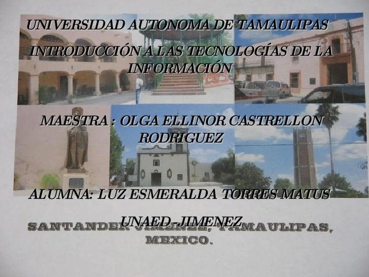 UNIVERSIDAD AUTONOMA DE TAMAULIPAS   INTRODUCCIÓN A LAS TECNOLOGÍAS DE LA INFORMACIÓN  MAESTRA : OLGA ELLINOR CASTRELLON R...